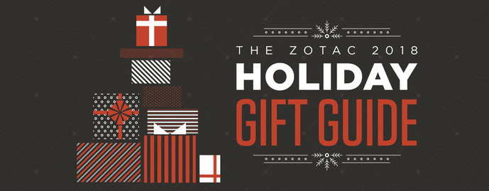 The ZOTAC 2018 HOLIDAY GIFT GUIDE