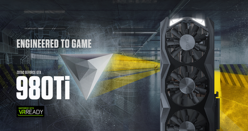 Engineered to Game with GeForce ® GTX 980 Ti