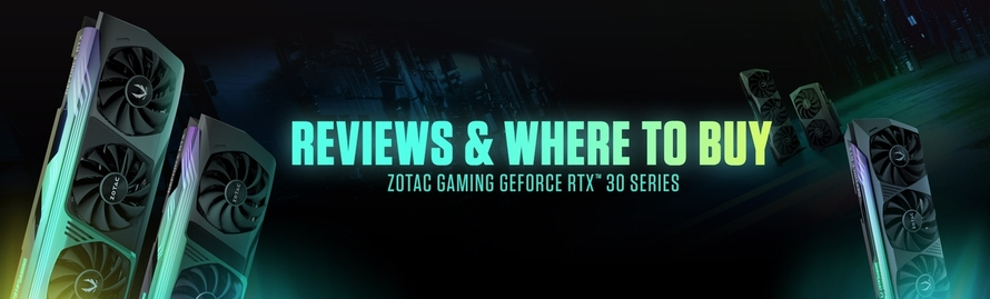 Reviews & Where to Buy - ZOTAC GAMING GeForce RTX 30 Series